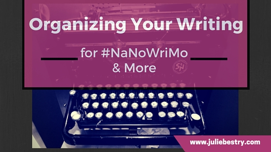Organizing Your Writing for NaNoWriMo and More