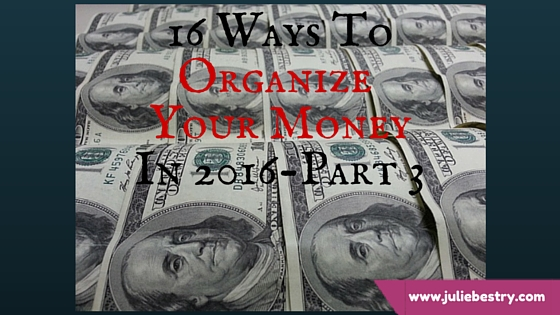 16 Ways To Organize Your Money In 2016 -- Part 3